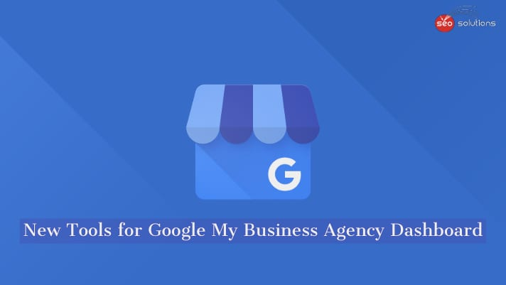 The New Google My Business Agency Dashboard